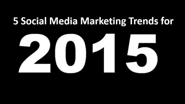 social media marketing trends for 2015