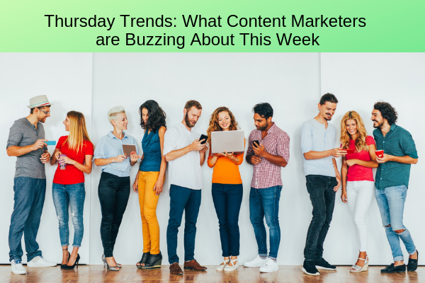 What Content Marketers are Buzzing About This Week